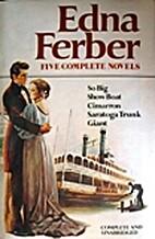 Edna Ferber: Five Complete Novels by Edna…