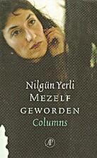 Mezelf geworden : columns by Nilgün Yerli
