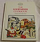 The good mixer cookbook: A treasury of…