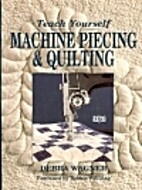 Teach Yourself Machine Piecing & Quilting by…