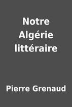 Notre Algérie littéraire by…