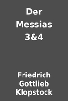 Der Messias 3&4 by Friedrich Gottlieb…