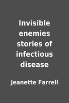 Invisible enemies stories of infectious…