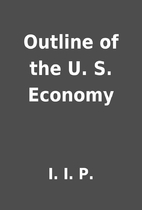 Outline of the U. S. Economy by I. I. P.