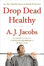Drop Dead Healthy by A. J. Jacobs