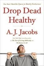 Drop Dead Healthy by A. J. Jacobs