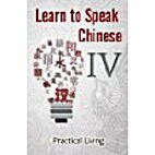 Learn to Speak Chinese IV: Practical Living…