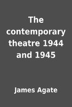 The contemporary theatre 1944 and 1945 by…