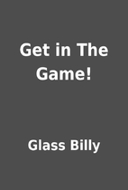 Get in The Game! by Glass Billy