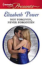 Not Forgiven, Never Forgotten by Elizabeth…