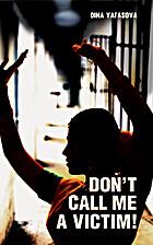 Don't Call Me a Victim! by Dina Yafasova