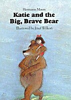 Katie and the Big Brave Bear by H. Moers