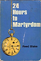 24 Hours to Martyrdom by Reed Blake