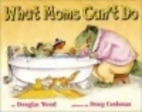 What Moms Can't Do 2 copies by Douglas Wood
