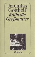 Käthi die Großmutter by Jeremias Gotthelf