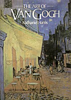 The Art of Van Gogh by Nathaniel Harris