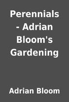 Perennials - Adrian Bloom's Gardening by…