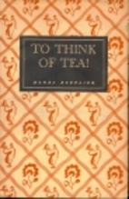 To think of tea! by Agnes Repplier