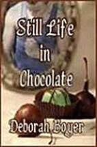 Still Life in Chocolate by Deborah Boyer