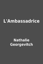 L'Ambassadrice by Nathalie Georgevitch