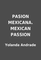 PASION MEXICANA. MEXICAN PASSION by Yolanda…