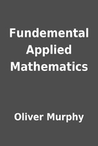 Fundemental Applied Mathematics by Oliver…