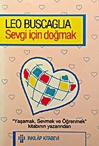 Sevgi Icin Dogmak by Leo F. Buscaglia
