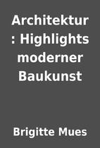 Architektur : Highlights moderner Baukunst…