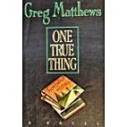 One True Thing by Greg Matthews