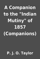 A Companion to the Indian Mutiny of 1857…
