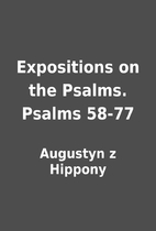 Expositions on the Psalms. Psalms 58-77 by…