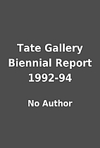 Tate Gallery Biennial Report 1992-94 by No…