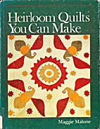 Heirloom quilts you can make by Maggie…