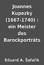 Joannes Kupezky (1667-1740) : ein Meister…