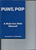 Punt, pop: A male sex role manual by Hershel…
