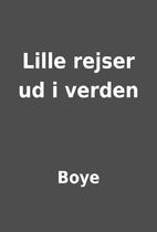 Lille rejser ud i verden by Boye