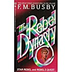 The Rebel Dynasty, Vol 1 by F. M. Busby