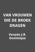 VAN VROUWEN DIE DE BROEK DRAGEN by Vanpée…