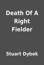 Death Of A Right Fielder by Stuart Dybek