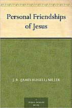 Personal Friendships of Jesus by J. R.…