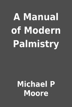 A Manual of Modern Palmistry by Michael P…