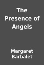 The Presence of Angels by Margaret Barbalet