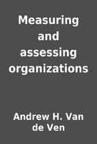 Measuring and assessing organizations by…