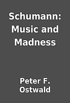 Schumann: Music and Madness by Peter F.…