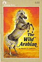 The Wild Arabian by Marilyn D. Andersen