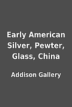 Early American Silver, Pewter, Glass, China…