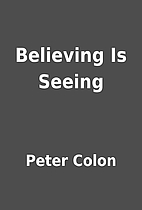 Believing Is Seeing by Peter Colon