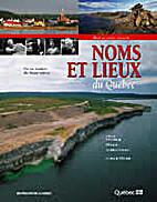 Noms et lieux du Québec : dictionnaire…