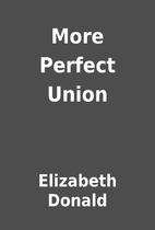 More Perfect Union by Elizabeth Donald