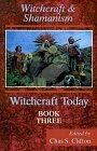 Witchcraft Today, Book Three: Witchcraft & Shamanism (Witchcraft Today, Book 3) - Chas S. Clifton